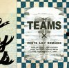 "Teams ""Teams X White Lily Remixes"""